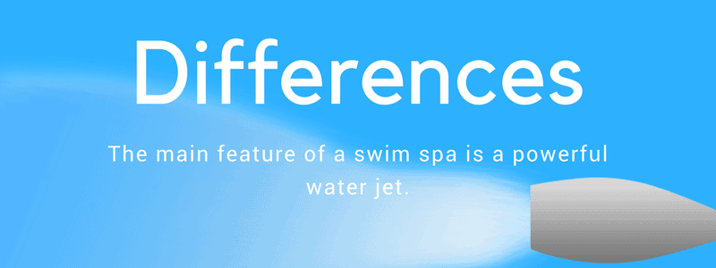 The main feature of a swim spa is a powerful water jet