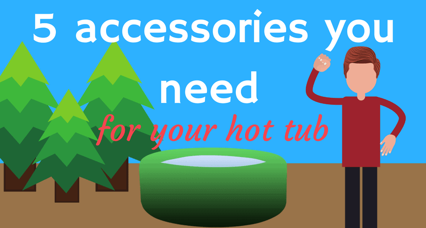 5 accessories you need for your hot tub