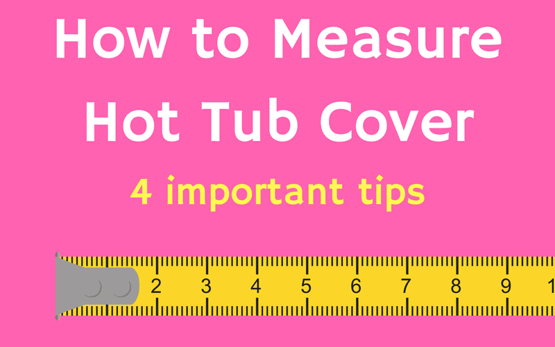 How to measure hot tub cover